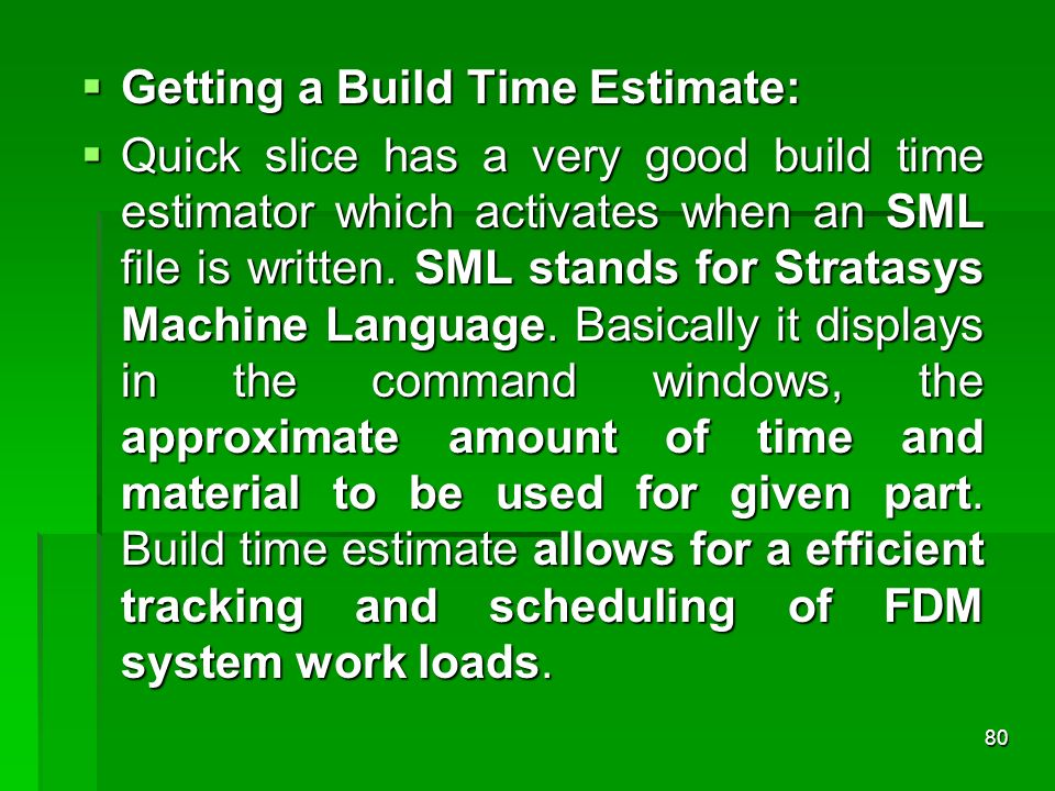 Getting a Build Time Estimate: Getting a Build Time Estimate: Quick slice has a very good build time estimator which activates when an SML file is wri