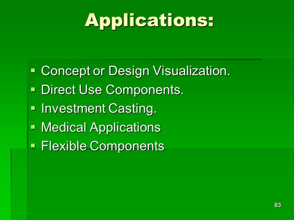 Applications: Concept or Design Visualization. Concept or Design Visualization. Direct Use Components. Direct Use Components. Investment Casting. Inve