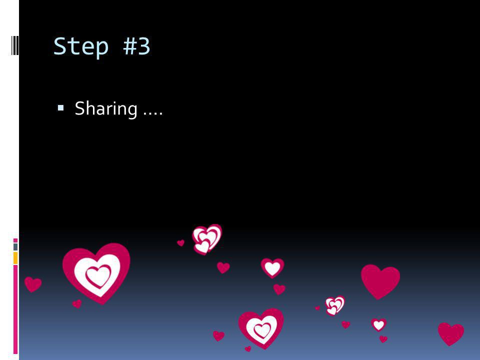 Step #3 Sharing ….