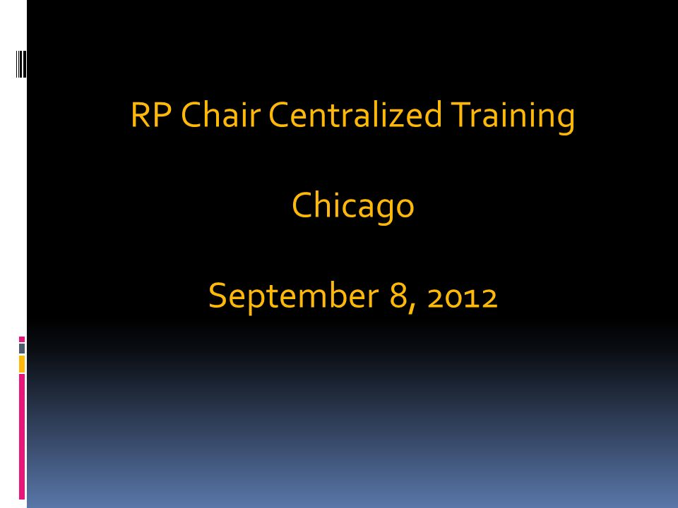 RP Chair Centralized Training Chicago September 8, 2012