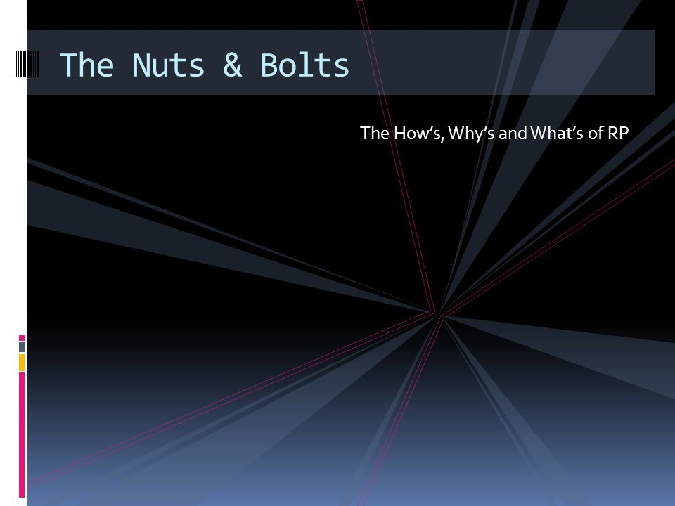 The Hows, Whys and Whats of RP The Nuts & Bolts