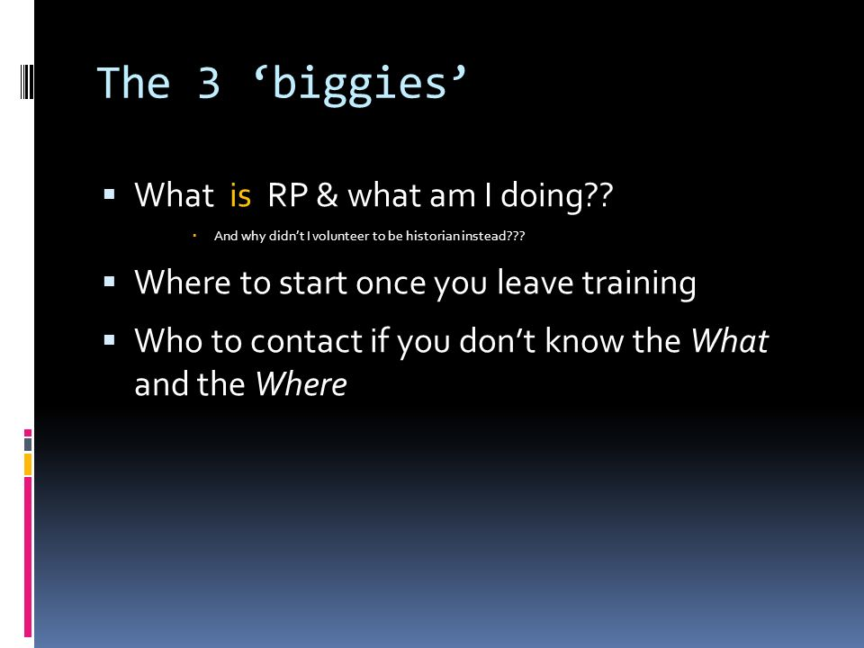The 3 biggies What is RP & what am I doing . And why didnt I volunteer to be historian instead .
