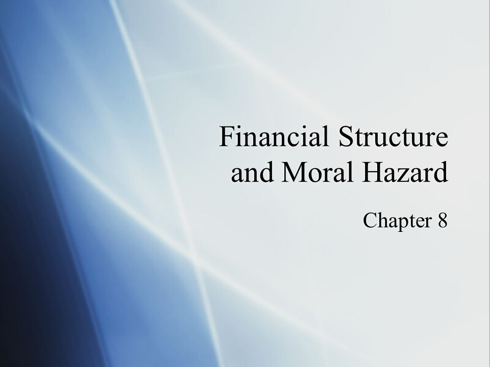 Financial Structure and Moral Hazard Chapter 8