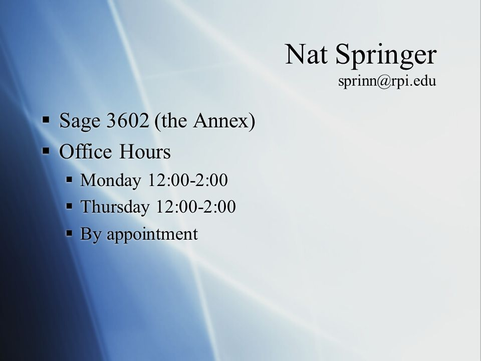 Nat Springer Sage 3602 (the Annex) Office Hours Monday 12:00-2:00 Thursday 12:00-2:00 By appointment Sage 3602 (the Annex) Office Hours Monday 12:00-2:00 Thursday 12:00-2:00 By appointment