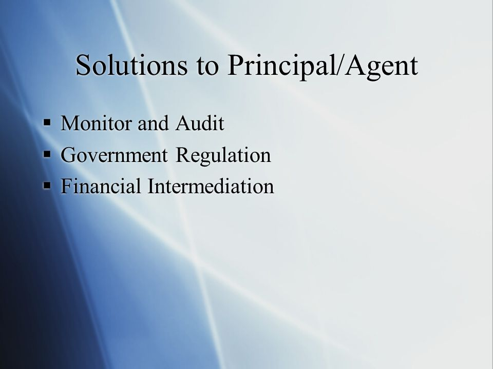 Solutions to Principal/Agent Monitor and Audit Government Regulation Financial Intermediation Monitor and Audit Government Regulation Financial Intermediation