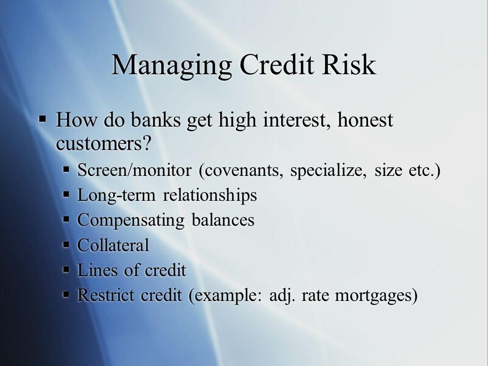 Managing Credit Risk How do banks get high interest, honest customers.