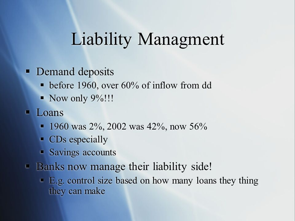 Liability Managment Demand deposits before 1960, over 60% of inflow from dd Now only 9%!!.