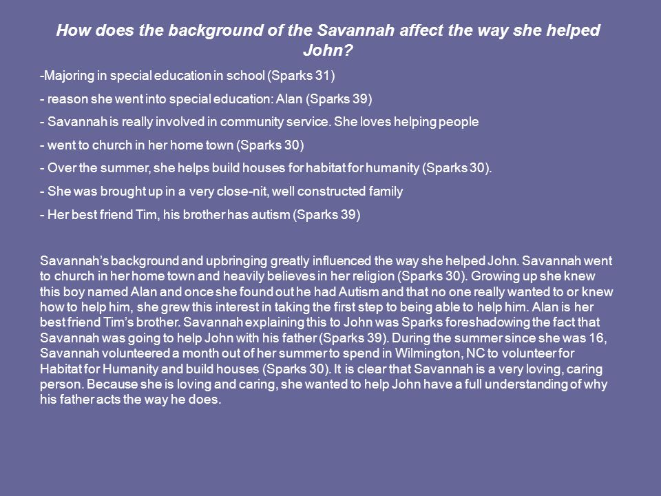 How does the background of the Savannah affect the way she helped John? -Majoring in special education in school (Sparks 31) - reason she went into sp