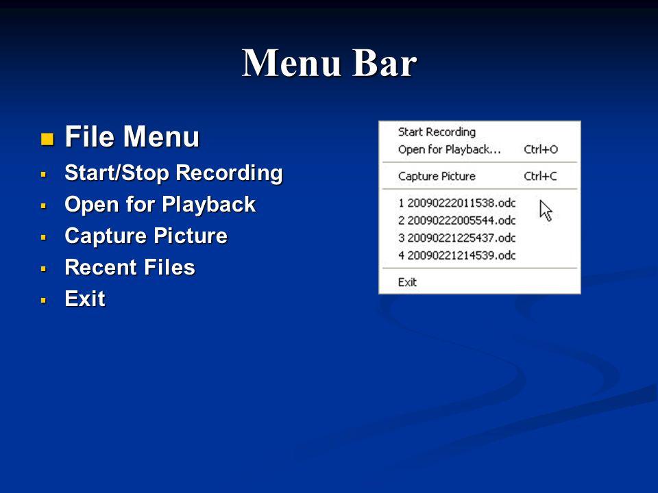 Menu Bar File Menu File Menu Start/Stop Recording Start/Stop Recording Open for Playback Open for Playback Capture Picture Capture Picture Recent File