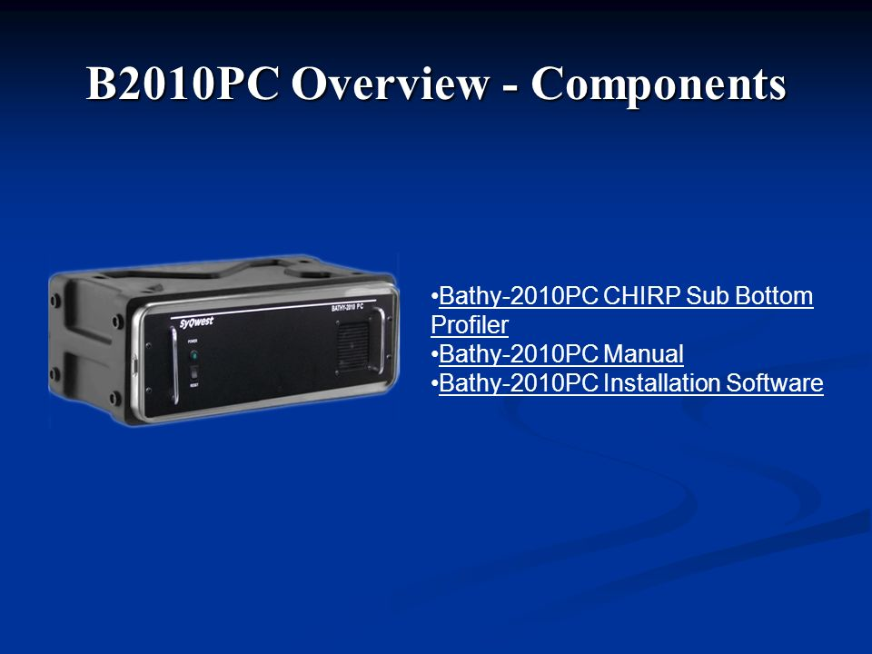 B2010PC Overview - Components Bathy-2010PC CHIRP Sub Bottom Profiler Bathy-2010PC Manual Bathy-2010PC Installation Software