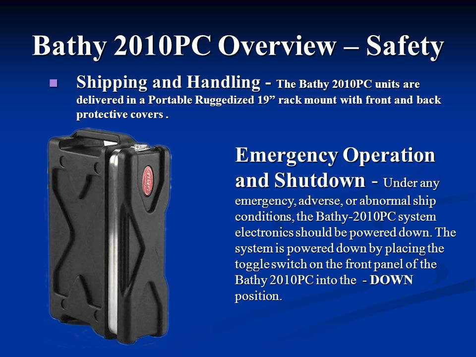 Bathy 2010PC Overview – Safety Shipping and Handling - The Bathy 2010PC units are delivered in a Portable Ruggedized 19 rack mount with front and back