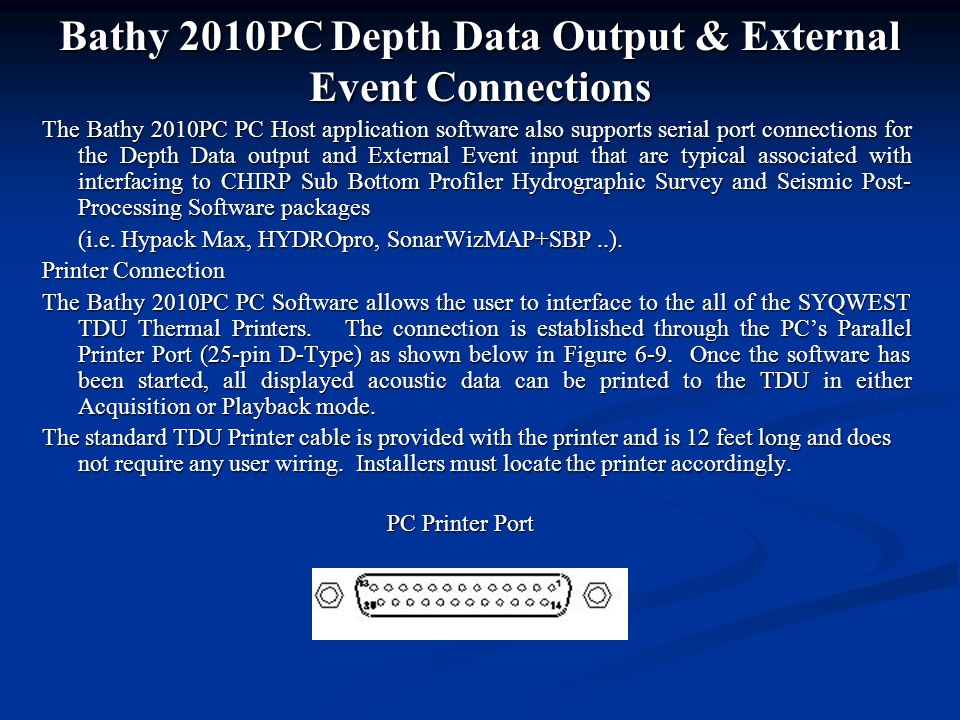 Bathy 2010PC Depth Data Output & External Event Connections The Bathy 2010PC PC Host application software also supports serial port connections for th