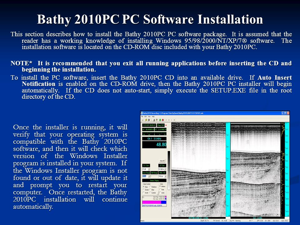 Bathy 2010PC PC Software Installation This section describes how to install the Bathy 2010PC PC software package. It is assumed that the reader has a