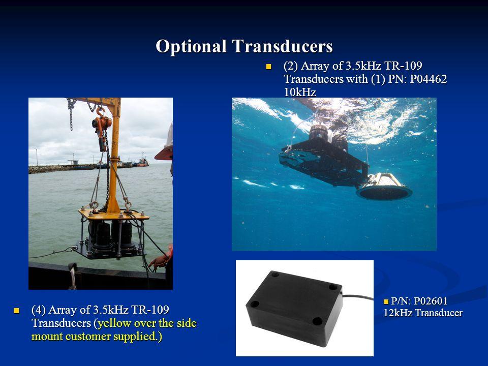 Optional Transducers (2) Array of 3.5kHz TR-109 Transducers with (1) PN: P04462 10kHz P/N: P02601 12kHz Transducer P/N: P02601 12kHz Transducer (4) Ar