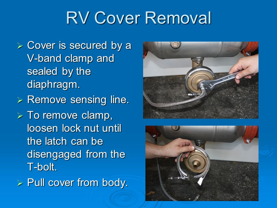 RV Cover Removal Cover is secured by a V-band clamp and sealed by the diaphragm. Cover is secured by a V-band clamp and sealed by the diaphragm. Remov