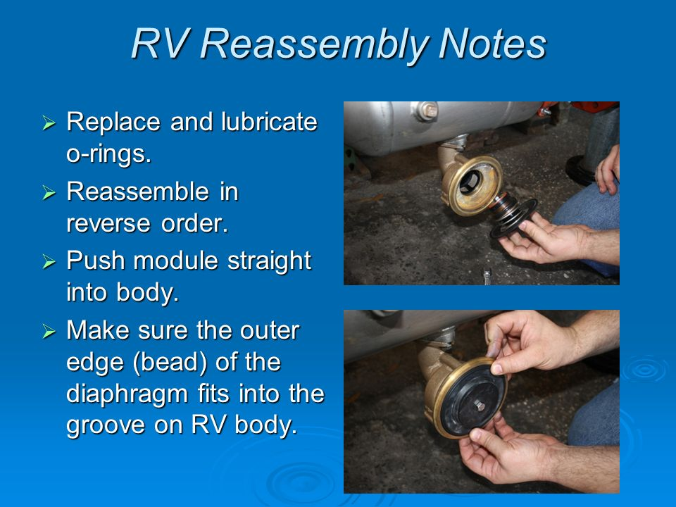 RV Reassembly Notes Replace and lubricate o-rings. Replace and lubricate o-rings. Reassemble in reverse order. Reassemble in reverse order. Push modul