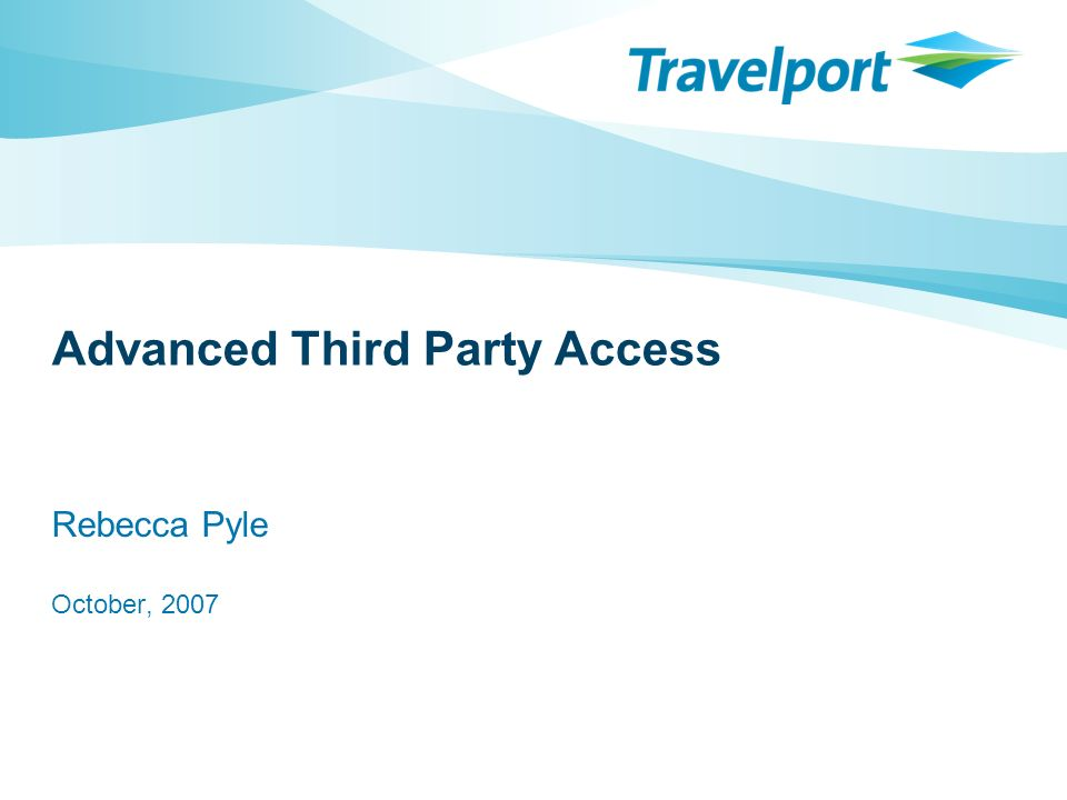 Advanced Third Party Access Rebecca Pyle October, 2007
