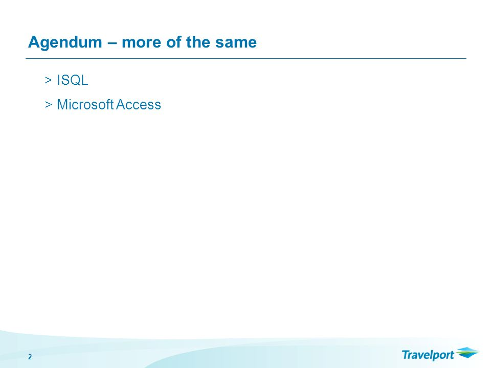2 Agendum – more of the same >ISQL >Microsoft Access