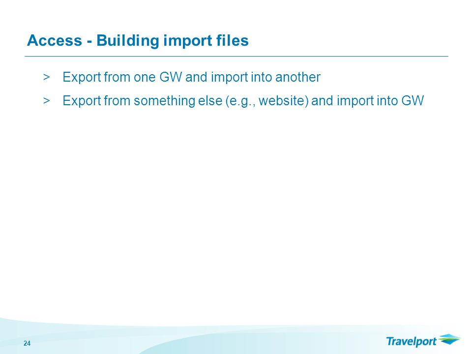 24 Access - Building import files >Export from one GW and import into another >Export from something else (e.g., website) and import into GW