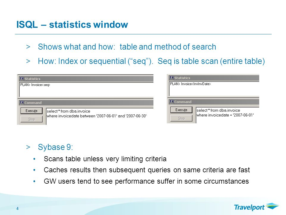 4 ISQL – statistics window >Shows what and how: table and method of search >How: Index or sequential (seq). Seq is table scan (entire table) >Sybase 9