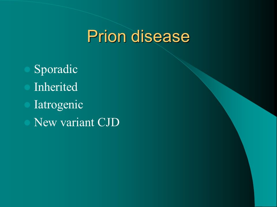 Prion disease Sporadic Inherited Iatrogenic New variant CJD