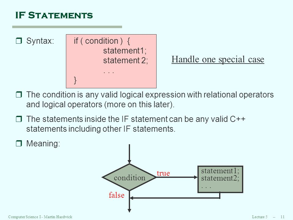 Lecture Computer Science I - Martin Hardwick IF Statements rSyntax:if ( condition ) { statement1; statement 2;...