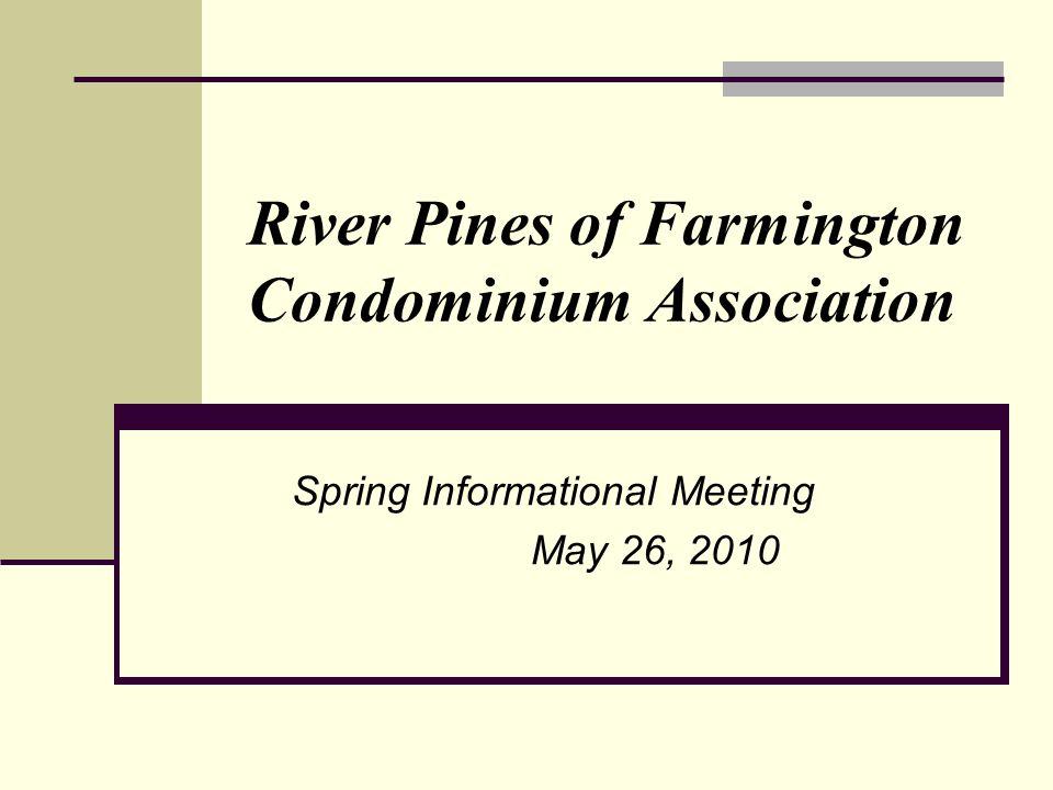 River Pines of Farmington Condominium Association Spring Informational Meeting May 26, 2010