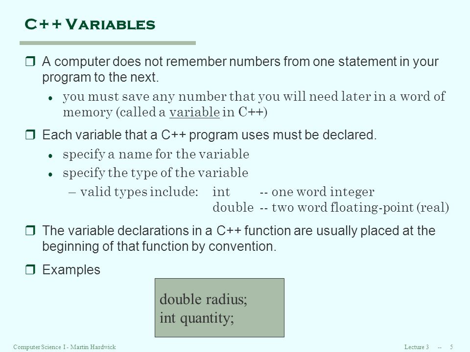 Lecture Computer Science I - Martin Hardwick C++ Variables rA computer does not remember numbers from one statement in your program to the next.
