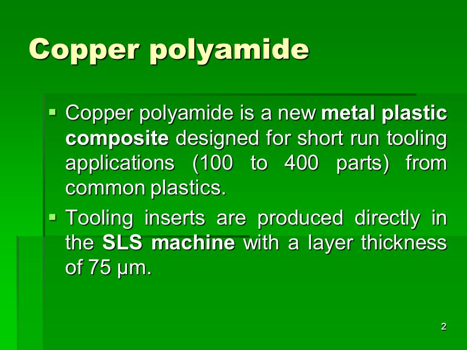 Copper polyamide Copper polyamide is a new metal plastic composite designed for short run tooling applications (100 to 400 parts) from common plastics