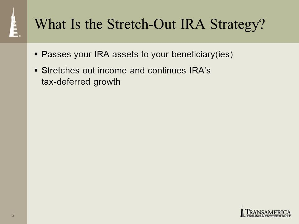 2 Seminar focus: Stretch-out strategies for Individual Retirement Accounts (IRAs) Strategies can also pertain to rollovers from employer- sponsored qu