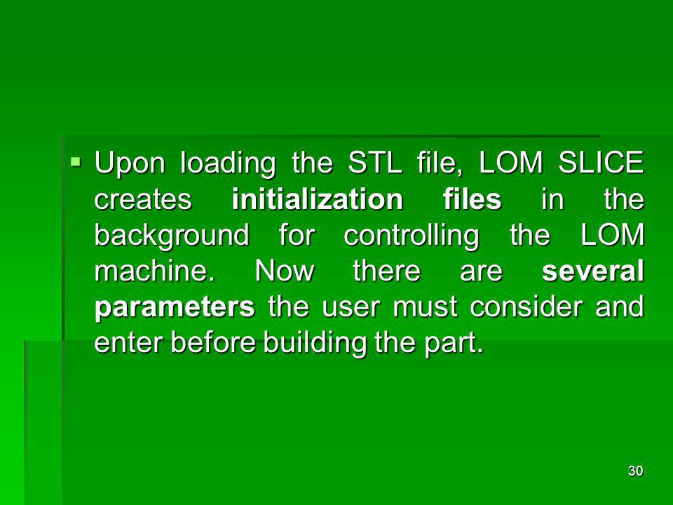 Upon loading the STL file, LOM SLICE creates initialization files in the background for controlling the LOM machine. Now there are several parameters