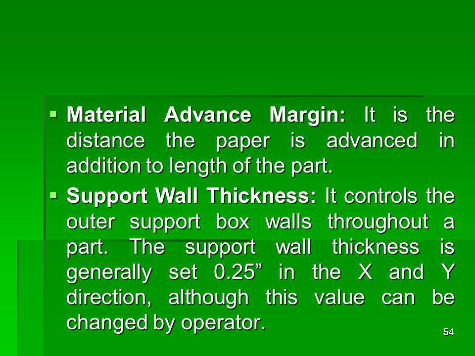 Material Advance Margin: It is the distance the paper is advanced in addition to length of the part. Material Advance Margin: It is the distance the p