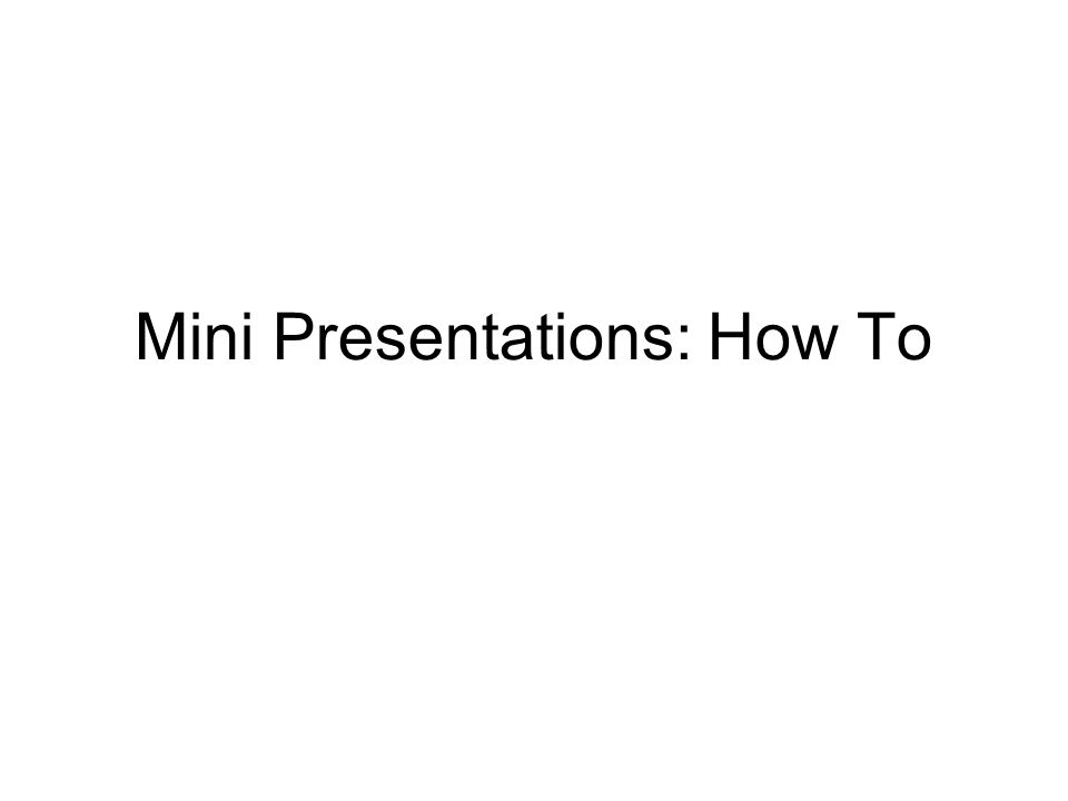 Mini Presentations: How To