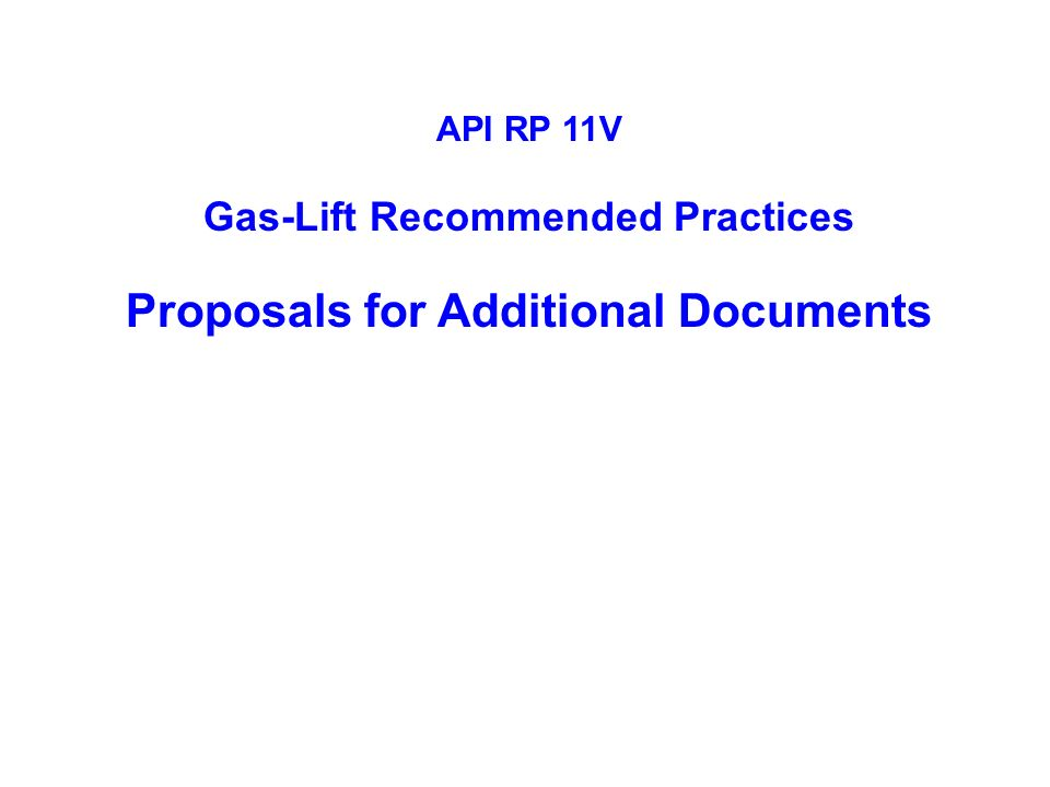 API RP 11V Gas-Lift Recommended Practices Proposals for Additional Documents