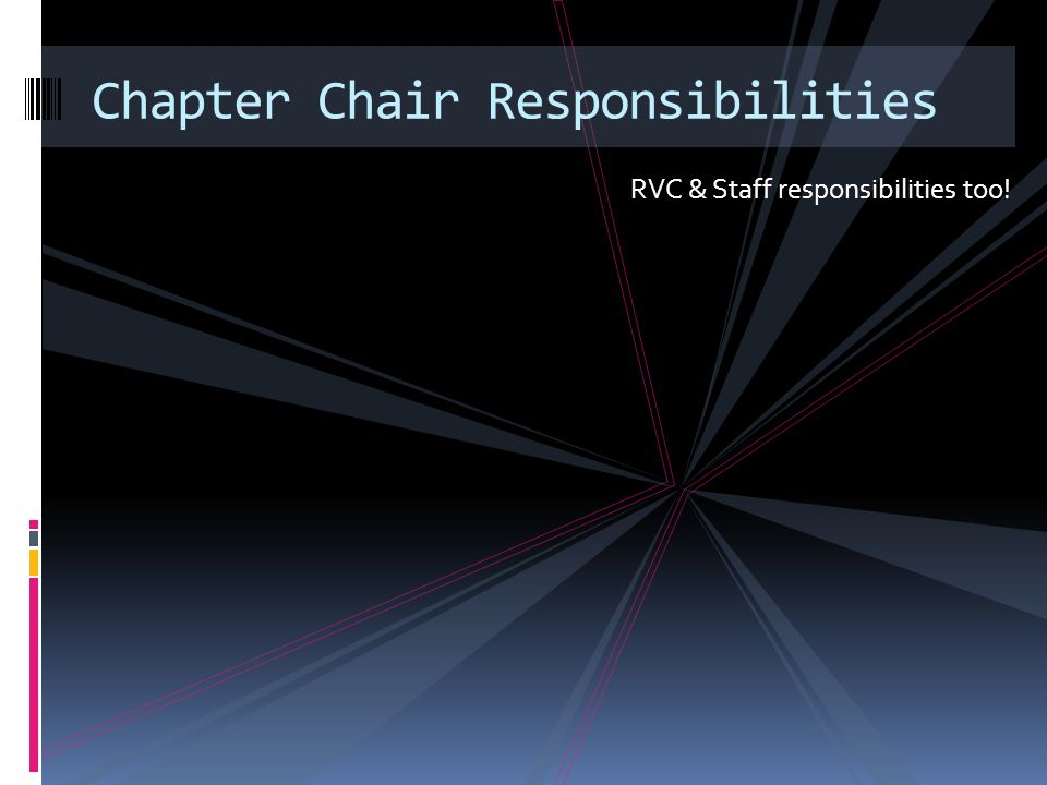 RVC & Staff responsibilities too! Chapter Chair Responsibilities