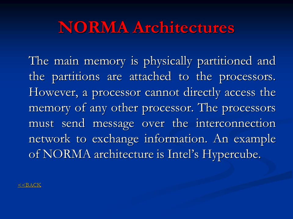 NORMA Architectures The main memory is physically partitioned and the partitions are attached to the processors. However, a processor cannot directly
