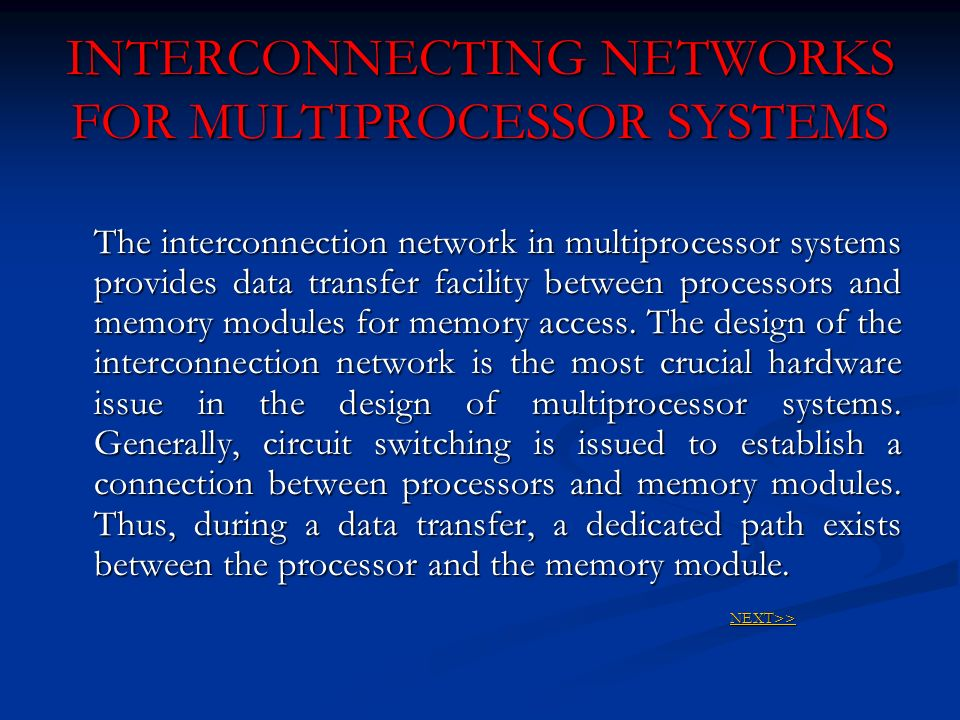 INTERCONNECTING NETWORKS FOR MULTIPROCESSOR SYSTEMS The interconnection network in multiprocessor systems provides data transfer facility between proc