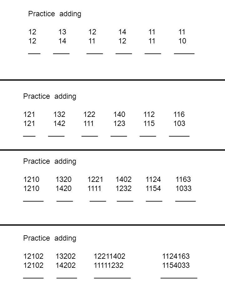 Practice adding 121312141111 121411121110 ___ ____ ____ ____ ____ _____ Practice adding 121132122140112116 121142111123115103 ___ ____ ____ ____ ____
