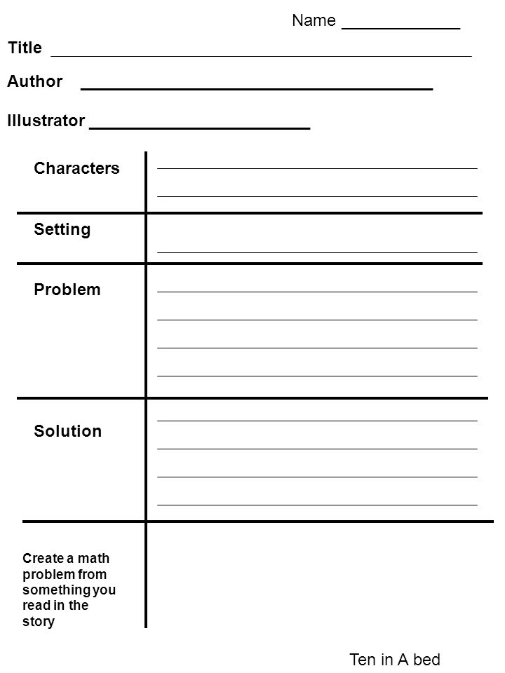 Title Author ______________________________________ Characters Setting Problem Solution Illustrator ________________________ Name _____________ Create a math problem from something you read in the story Ten in A bed