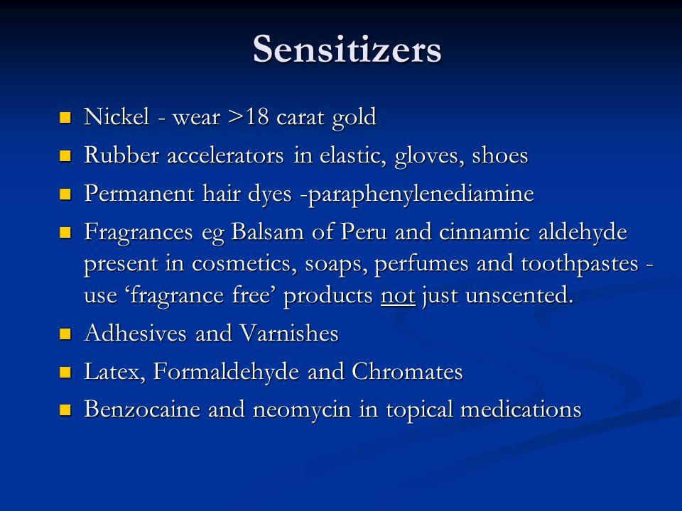 Sensitizers Nickel - wear >18 carat gold Nickel - wear >18 carat gold Rubber accelerators in elastic, gloves, shoes Rubber accelerators in elastic, gl