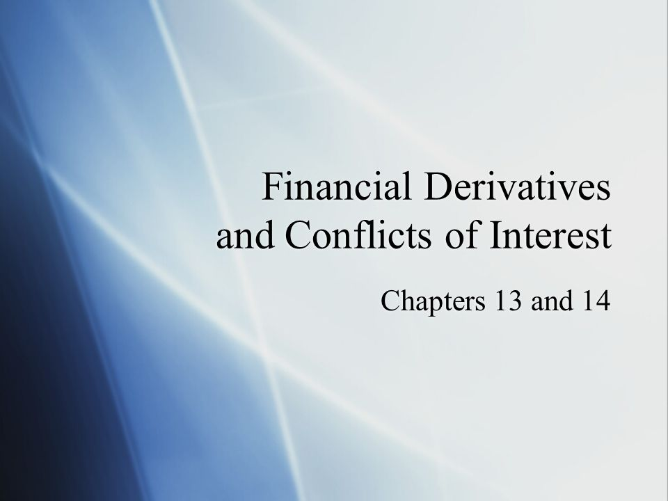 Financial Derivatives and Conflicts of Interest Chapters 13 and 14