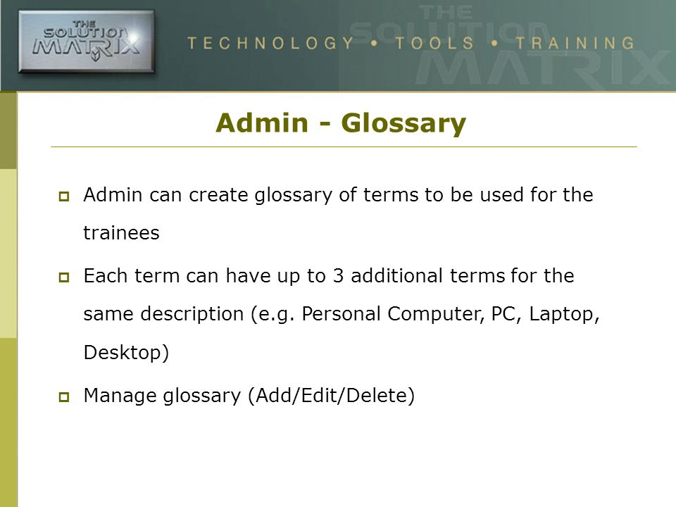 Admin - Glossary Admin can create glossary of terms to be used for the trainees Each term can have up to 3 additional terms for the same description (e.g.