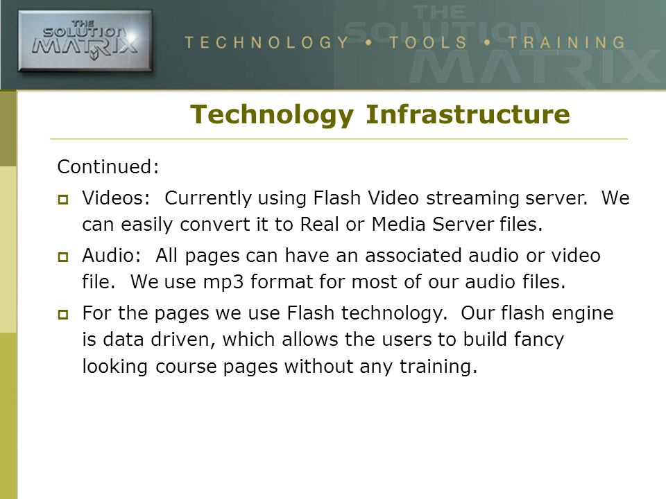 Technology Infrastructure Continued: Videos: Currently using Flash Video streaming server.