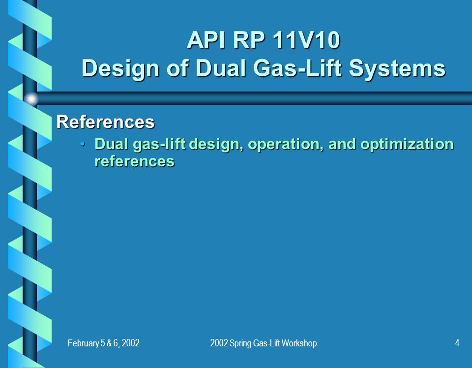 February 5 & 6, 20022002 Spring Gas-Lift Workshop4 API RP 11V10 Design of Dual Gas-Lift Systems References Dual gas-lift design, operation, and optimization referencesDual gas-lift design, operation, and optimization references