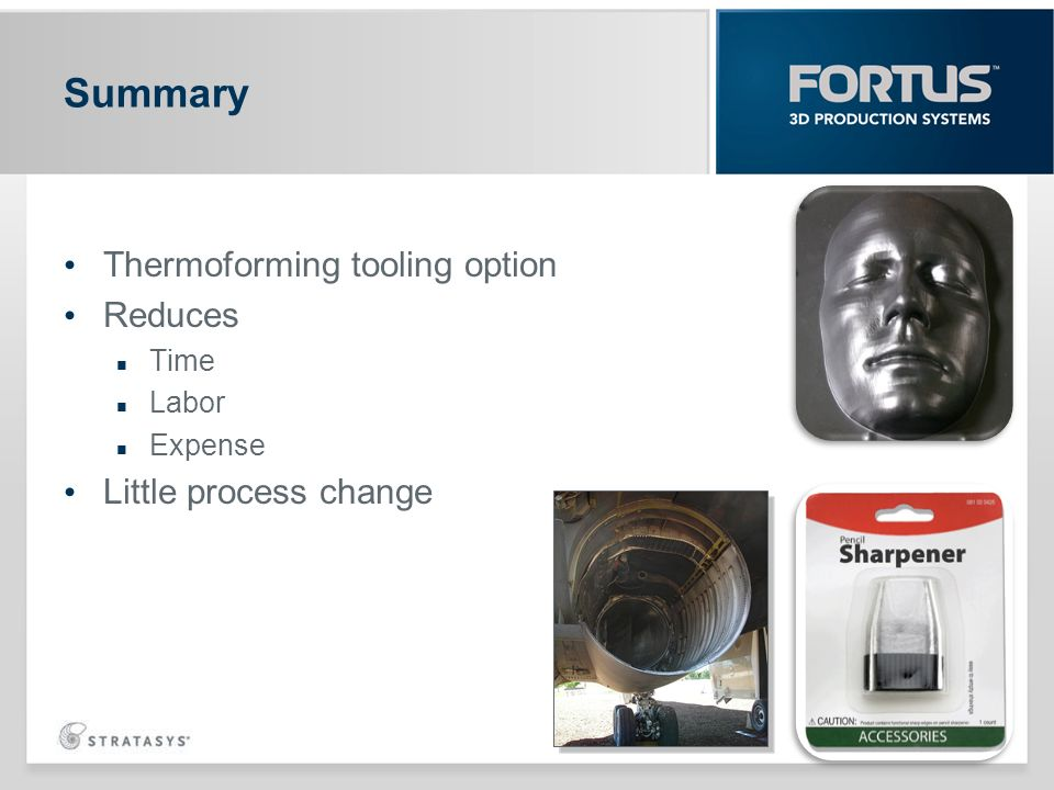 Thermoforming tooling option Reduces Time Labor Expense Little process change Summary