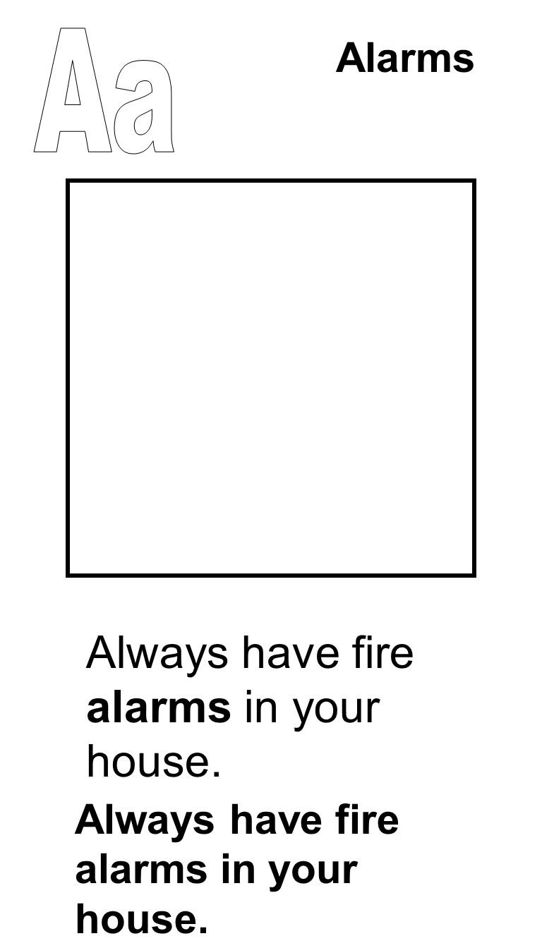 Alarms Always have fire alarms in your house.