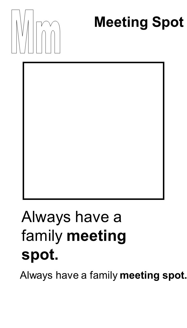 Always have a family meeting spot. Meeting Spot Always have a family meeting spot.