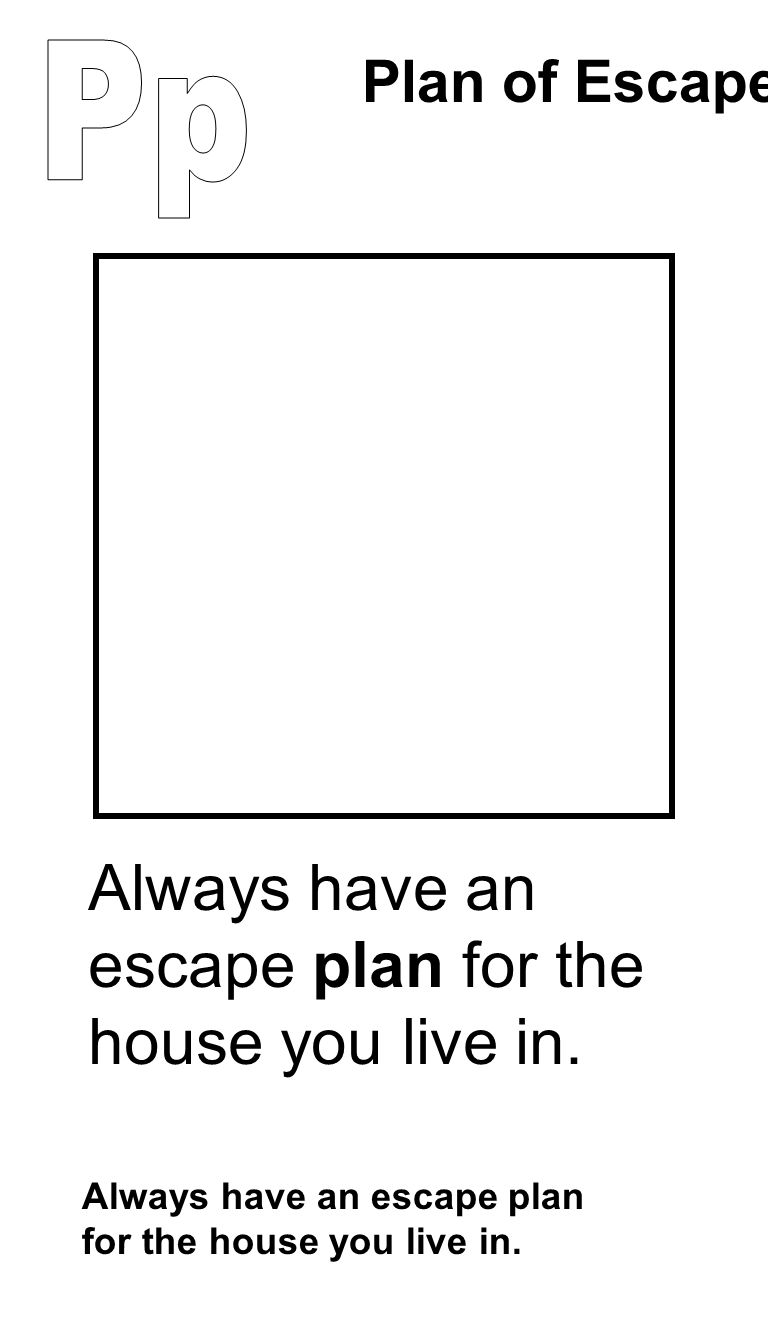Always have an escape plan for the house you live in. Plan of Escape