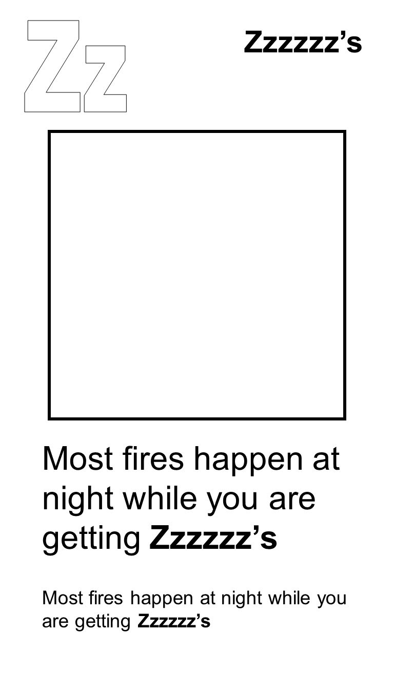 Most fires happen at night while you are getting Zzzzzzs Zzzzzzs Most fires happen at night while you are getting Zzzzzzs