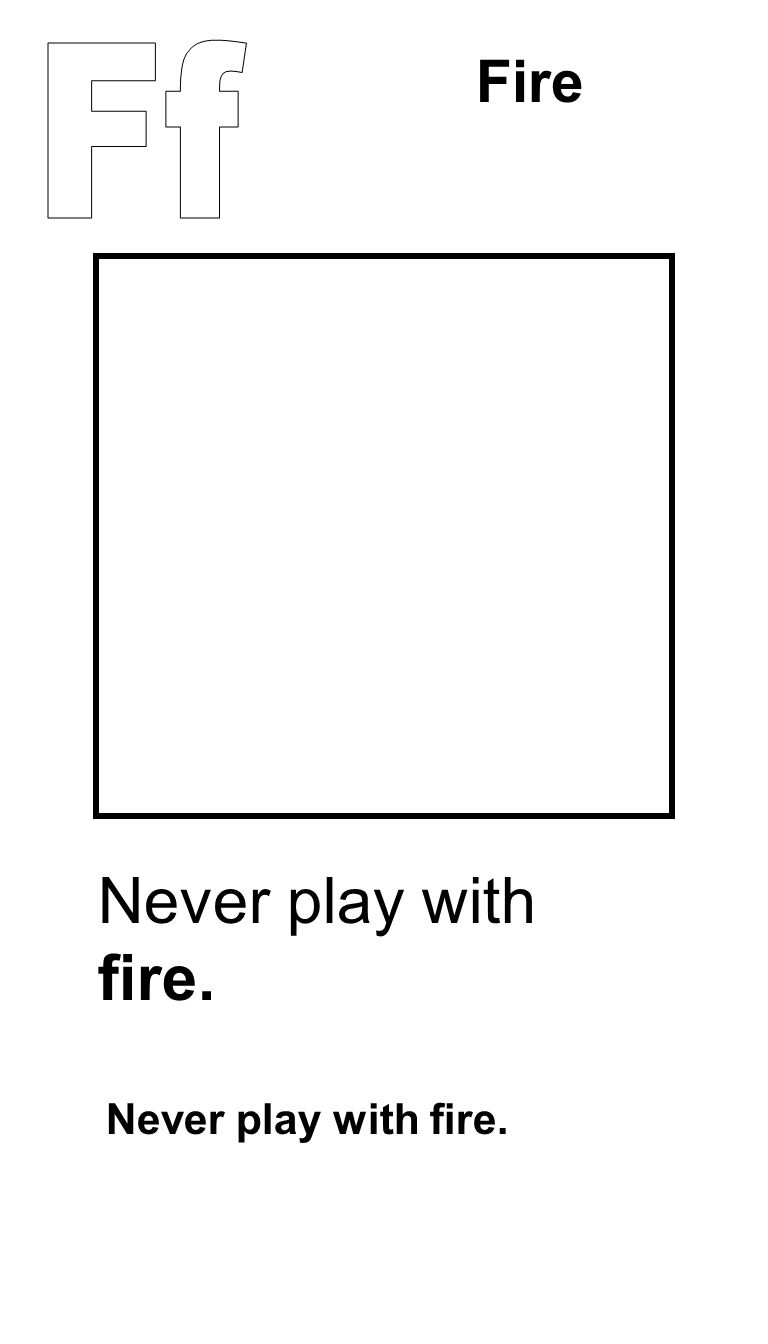 Never play with fire. Fire Never play with fire.